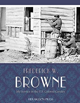 My Service in the U.S. Colored Cavalry by [Frederick W. Browne]