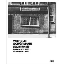 Wilhelm Schurmann: Wegweiser Zum Gluck Bilder Einer Strasse/Road Map to Happiness: Pictures of a Street, 1979-1981