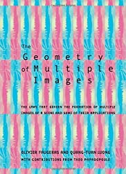 The Geometry of Multiple Images: The Laws That Govern the Formation of Multiple Images of a Scene and Some of Their Applications by Olivier Faugeras (2001-03-05)