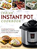 #9: Indian Instant Pot Cookbook: Simple and Delicious Indian Dishes Made For Your Instant Pot Pressure Cooker (Electric Pressure Cooker Cookbook)