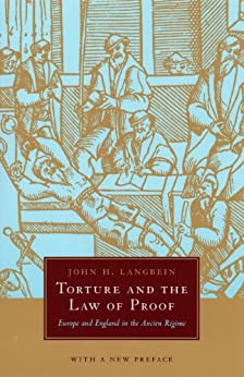 Torture and the Law of Proof: Europe and England in the Ancien Régime von [Langbein, John H.]