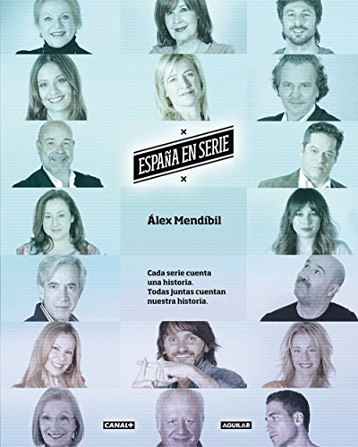 España en serie. Cada serie cuenta una historia y todas juntas cuentan nuestra historia por Álex Mendíbil