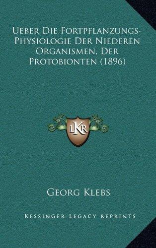 Ueber Die Fortpflanzungs-Physiologie Der Niederen Organismen, Der Protobionten (1896)