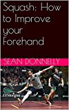 Squash: How to Improve your Forehand (English Edition)