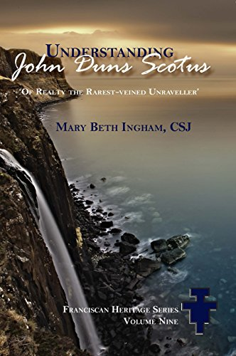 Understanding John Duns Scotus: Of realty the rarest-veined unraveller (Franciscan Heritage Series)