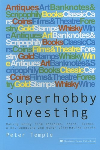 Superhobby Investing: Making money from antiques, coins, stamps, wine, woodland and other alternative assets by Peter Temple (2004-05-03)
