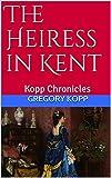 The Heiress in Kent: Kopp Chronicles