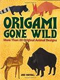 Origami Gone Wild: More Than 20 Original Animal Designs (Dover Origami Papercraft)