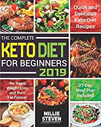 The Complete Keto Diet for Beginners 2019: Quick and Delicious Keto Diet Recipes for Rapid Weight Loss and Burn Fat Forever in Just 21 Days (21-Day Meal Plan Included)
