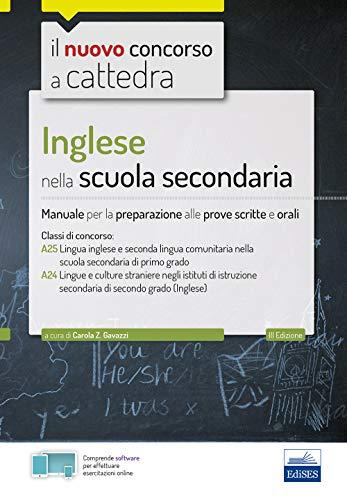 Inglese nella scuola secondaria. manuale per prove scritte e orali del concorso a cattedra classi a25 e a24