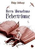 Herrn Murmelsams Fieberträume von Philipp Multhaupt