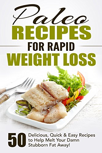 free kindle book Paleo Recipes for Rapid Weight Loss: 50 Delicious, Quick & Easy Recipes to Help Melt Your Damn Stubborn Fat Away!: Paleo Recipes, Paleo, Paleo Cookbook, Paleo Diet, Paleo Recipe Book, Paleo Cookbook