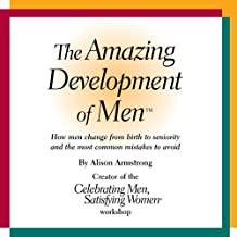 The Amazing Development of Men: How Men Change from Birth to Seniority and the Most Common Mistakes to Avoid