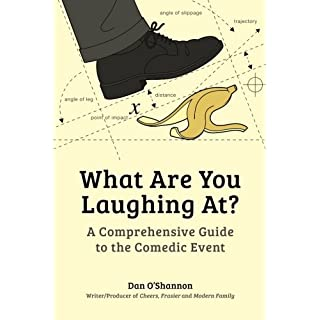What Are You Laughing At?: A Comprehensive Guide to the Comedic Event by Dan O'Shannon (2012-07-05)