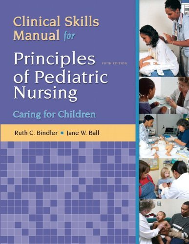 Clinical Skills Manual for Principles of Pediatric Nursing: Caring for Children by Jane W. Ball DrPH RN CPNP (2011-02-11)