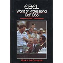 Ebel World of Professional Golf, 1985 by Mark H. McCormack (1985-05-02)