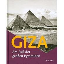 Giza - Am Fuß der großen Pyramiden: Katalog zur Ausstellung Hildesheim, Roemer- Pelizaeus-Museum, 16.04.-21.08.2011