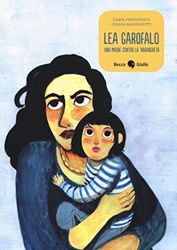 Lea Garofalo. Una madre contro la 'ndrangheta