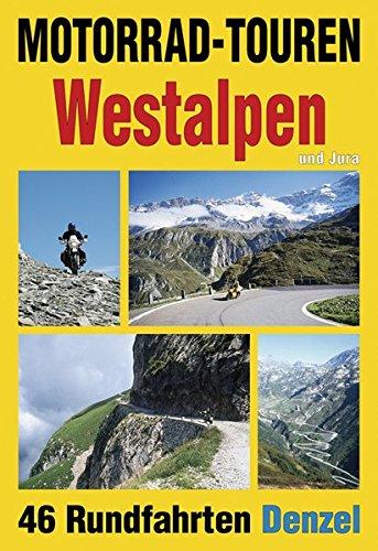 Motorrad-Touren Westalpen und Jura: 46 Rundfahrten in den Alpenländern Schweiz, Italien und Frankreich