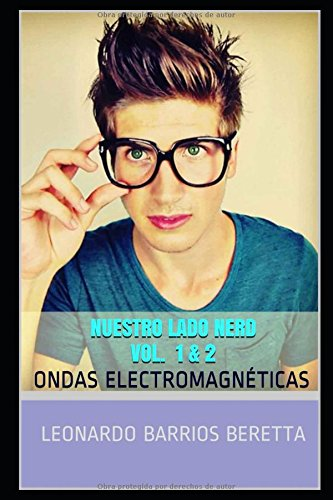 NUESTRO LADO NERD VOL. 1 & 2: ONDAS ELECTROMAGNÉTICAS por LEONARDO BARRIOS BERETTA