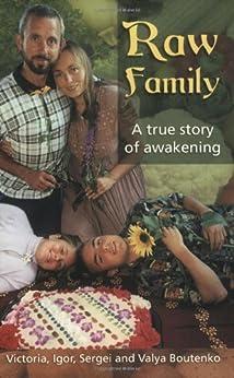 Raw Family : A True Story of Awakening de [Boutenko, Victoria, Igor Boutenko, Sergei Boutenko, Valya Boutenko]