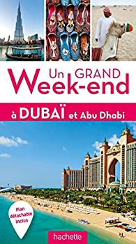Un Grand Week-End à Dubaï et Abu Dhabi par  Guide Un Grand Week-end