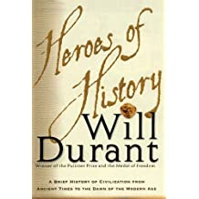 Heroes of History: A Brief History of Civilization from Ancient Times to the Dawn of the Modern Age by Will Durant (2012-01-28)