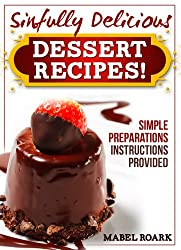 Sinfully Delicious (And Palate-Tingling Tasty) Desserts! Lots of Chocolate Recipes Included! (English Edition)