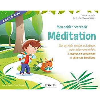 Mon cahier récréatif Méditation: Des activités simples et ludiques pour aider votre enfant à se concentrer, se calmer et gérer ses émotions. A partir de 6 ans.