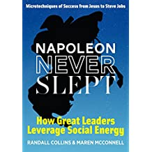 Napoleon Never Slept: How Great Leaders Leverage Social Energy: Microtechniques of success from Jesus to Steve Jobs (English Edition)