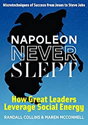 Napoleon Never Slept: How Great Leaders Leverage Social Energy: Microtechniques of success from Jesus to Steve Jobs