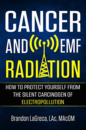 Cancer and EMF Radiation: How to Protect Yourself from the Silent Carcinogen of Electropollution (