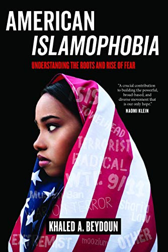 American Islamophobia: Understanding the Roots and Rise of Fear por Khaled A. Beydoun