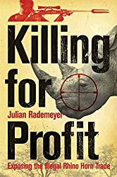 Killing for Profit: Exposing the Illegal Rhino Horn Trade