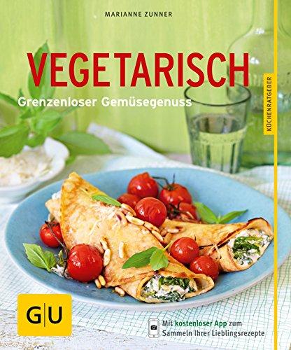 Vegetarisch: Grenzenloser Gemüsegenuss (GU KüchenRatgeber)
