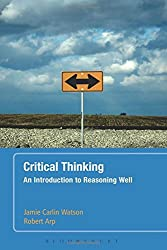 Critical Thinking: An Introduction to Reasoning Well by Jamie Carlin Watson (2011-02-24)