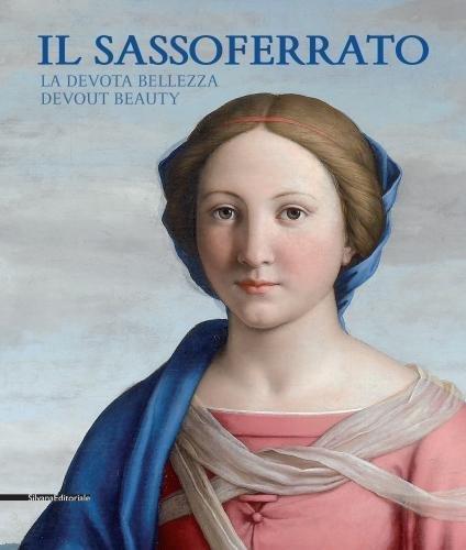 Il Sassoferrato. La devota bellezza-Il Sassoferrato. Devout beauty. Catalogo della mostra (Sassoferrato 17 giugno-5 novembre 2017). Ediz. bilingue (Arte)