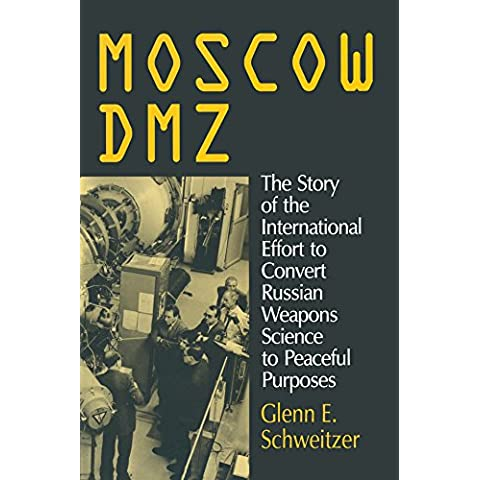Moscow DMZ: The Story of the International Effort to Convert Russian Weapons Science to Peaceful Purposes: The Story of the International Effort to Convert Russian Weapons Science to Peaceful Purposes
