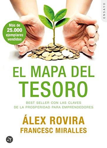 El Mapa del Tesoro: Best Seller Con Las Claves De La Prosperidad Para Emprendedores por Álex Rovira Celma