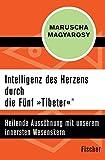 Intelligenz des Herzens durch die Fünf »Tibeter«®: Heilende Aussöhnung mit unserem innersten Wesenskern - Maruscha Magyarosy