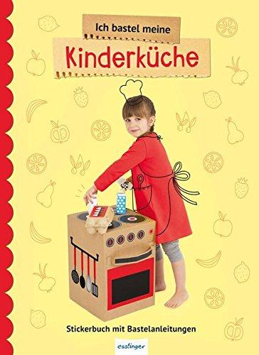 Preisvergleich Produktbild Ich bastel meine Kinderküche: Stickerbuch mit Bastelanleitungen