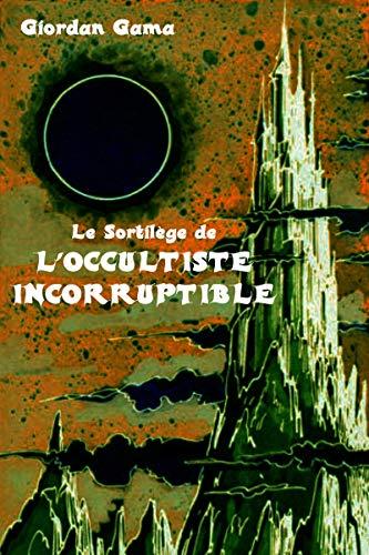 Couverture du livre Le Sortilège de l'Occultiste Incorruptible: Nouvelle fantastique et fantaisiste