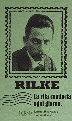 La vita comincia ogni giorno. Lettere di saggezza e commozione (I Pacchetti) por Rainer Maria Rilke