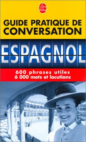 Guide de conversation espagnol (Le Livre de Poche)