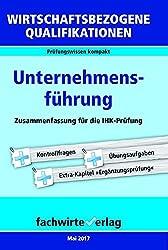 Wirtschaftsbezogene Qualifikationen: Unternehmensführung: Zusammenfassung für die IHK-Prüfung (WIrtschaftsbezogene Qualifikationen / Prüfungswissen kompakt)