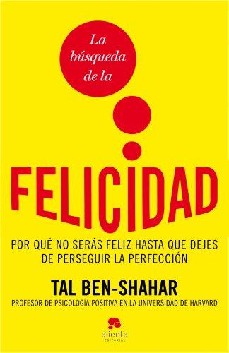 La búsqueda de la felicidad: Por qué no serás feliz hasta que dejes...
