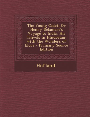 The Young Cadet: Or Henry Delamere's Voyage to India, His Travels in Hindostan; With the Wonders of Elora - Primary Source Edition