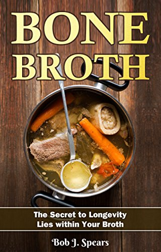 Bone Broth: The Secret to Longevity Lies Within Your Broth (English Edition) -