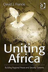 Uniting Africa: Building Regional Peace and Security Systems
