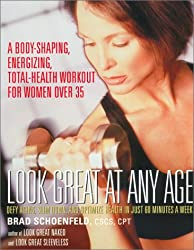 Look Great at Any Age: Defy Aging, Slim Down, and Optimize Health in Just 60 Minutes a Week